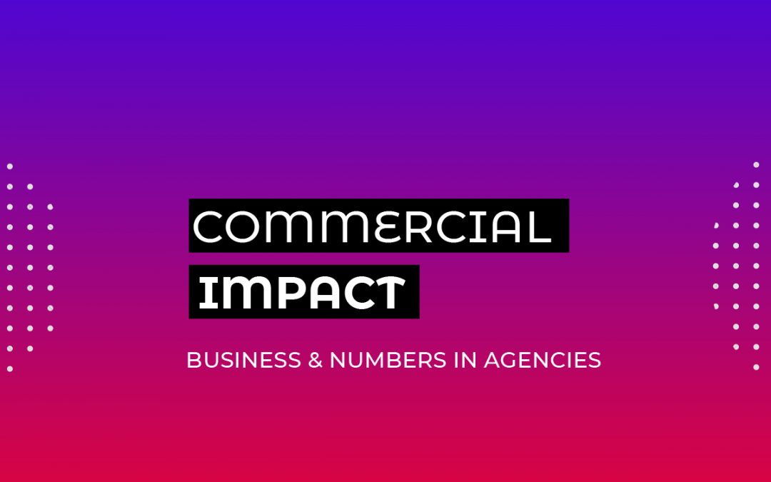 Commercial Impact: Business & Numbers in Agencies